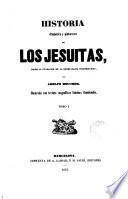Historia dramática y pintoresca de los Jesuitas, desde la fundación de la órden hasta nuestros dias