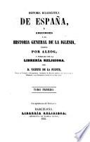 Historia eclesiastica de Espana etc.