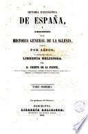 Historia eclesiástica de España, ó, Adiciones a la Historia General de la Iglesia, 1