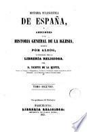 Historia eclesiástica de España, ó, Adiciones a la Historia General de la Iglesia