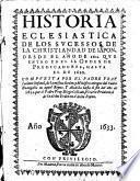 Historia eclesiastica de los sucessos de la christiandad de Japon, desde el ano de 1602 ... hasta el de 1620 etc. Anadida hasta el fin del ano de 1622 por Fray Diego Collado
