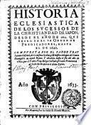 Historia eclesiastica de los sucessos de la christiandad de Japon, desde el año de 1602, que entro en el la orden de predicadores, hasta el de 1620