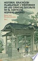 HISTORIA, EDUCACIÓN PLURILINGÜE Y ENSEÑANZA DE LAS CIENCIAS SOCIALES EN EL CONTEXTO HISPANO-JAPONÉS