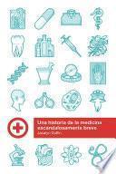 Historia escandalosamente breve de la medicina