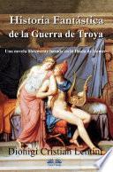 Historia Fantástica De La Guerra De Troya