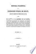 Historia filosófica de la Instruccion pública de España desde sus primitivos tiempos hasta el dia