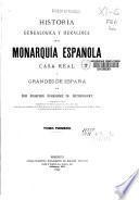 Historia genealógica y heráldica de la Monarquia Española Casa Real y grandes de España