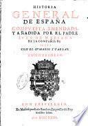 Historia general de Espana compuesta, emendada, y anadida por el padre Iuan de Mariana ... Con el sumario y tablas. Tomo primero [- segundo ]