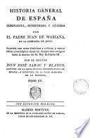 Historia general de España, compuesta, enmendada añadida [and tr.] por J. de Mariana, ilustr. con notas y nuevas tablas cron ológicas por J. Sabau y Blanco