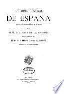 Historia general de España: Reyes cristianos desde Alonso VI hasta Alfonso XI en Castilla, Aragón, Navarra y Portugal