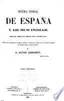 Historia general de España y de sus Indias, desde los tiempos más remotos hasta nuestro días