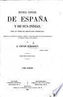 Historia general de Espana y de sus Indias, desde los tiempos mas remotos hasta nuestros dias ... Segunda edicion