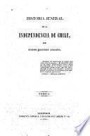 Historia general de la independencia de Chile