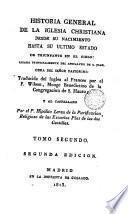 Historia gral de la Iglesia christiana desde su nacimiento hasta su ultimo estado de triunfante en, 2