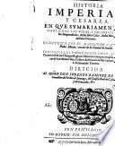 Historia imperial y cesarea en que sumariamente se contienen las vidas y hechos de todos los emperadores, desde Iulio Cesar hasta Maximiliano Primero