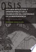 Historia intelectual y opinión pública en la celebración del bicentenario de la independencia