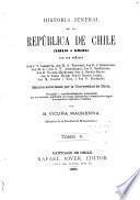 Historia jeneral de la República de Chile desde su independencia hasta nuestros dias ...: Barros Arana, D. Las campañas de Chiloé (1820-1826) Concha y Toro, M. [de Santiago] Chile durante los anos de 1824 a 1828. Errázuriz, F. Chile bajo el imperio de la constitucion de 1828. 1882 [1883