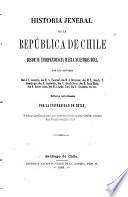 Historia jeneral de la República de Chile desde su independencia hasta nuestros dias ...: Sanfuentes, S. Chile desde la batalla de Chacabuco hasta la de Maipo. V[icuña] Mackenna, B. La guerra a muerte. 1868