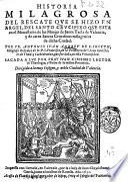 Historia milagrosa del rescate que se hizo en Argel, del santo crucifixo que esta en el monasterio de las monjas de santa Tecla de Valencia ... Por fr. Antonio Iuan Andrev de S. Ioseph ..