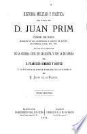 Historia militar y política del exmo. sr. d. Juan Prim, continuada por J. de la Fuente