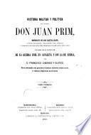 Historia militar y política del general don Juan Prim marqués de los Castillejos ..., 1