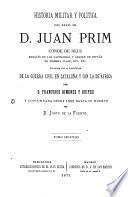 Historia militar y política del General Don Juan Prim, marqués de los Castillejos