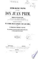 Historia militar y política del General Juan Prim, Marqués de los Castillejos, Marqués de los Castillejos ... enlazada con la particular de la guerra civil en Cataluña y con la de África