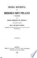 Historia monumental del heróico Rey Pelayo y sucesores en el trono cristiano de Asturias