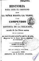 Historia para leer el cristiano desde la niñez hasta la vejez, ó sea, Compendio de la historia de la religion sacado de los libros santos