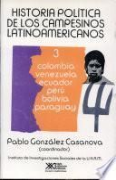 Historia política de los campesinos latinoamericanos: Colombia, Venezuela, Ecuador, Perú, Bolivia, Paraguay