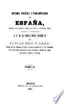 Historia politíca y parlamentaria de España, desde los tiempos primitivos hasta nuestros dias, etc