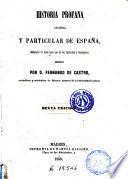 Historia profana general, y la particular de España, declarada de texto para uso de los institutos y seminarios