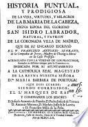 Historia puntual y prodigiosa de la vida, virtudes y milagros de la B. Maria de la Cabeza... que...