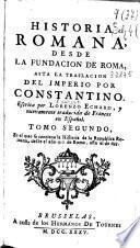 Historia romana desde la fundacion de Roma asta la traslacion del imperio por Constantino