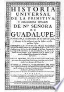 Historia Universal de la primitiva y milagrosa Imagen de nuestra Señora de Guadalupe ...