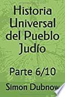 Historia Universal del Pueblo Judío: Parte 6/10