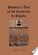 Historia y Arte en las Catedrales de España