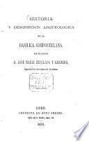 Historia y descripcion arqueologica de la Basílica Compostelana, por el Doctor D. José Maria Cepedano, Dignidad de Arcediano de la misma