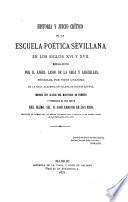 Historia y juicio crítico de la escuela poetica sevillana en los siglos XVI y XVII