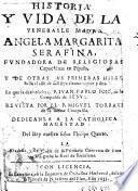 Historia y vida de la Venerable Madre Angela Margarita Serafina, fundadora de religiosas capuchinas en España y de otras sus primeras hiias hasta el año de mil seys cientos veynte y dos