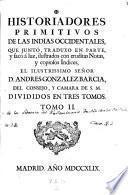 Historiadores primitivos de las Indias occidentales, que junto, traduxo en parte, y saco, a luz ilustrados con eruditas notas Andres Gonzalez Barcia