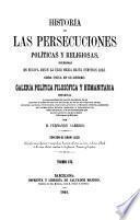 Historias de las persecuciones politicas y religiosas ocurridas en Europa desde la edad media hasta nuestros dias