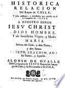 Historica relacion del Reyno de Chile y delas missiones, y ministerios que exercita en el la Compañia de Iesus ...