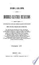 Hombres illustres mexicanos, biografias de los personajes notables desde antes de la conquista hasta nuestros dias