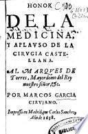 Honor de la medicina, y aplauso de la cirugia castellana ...
