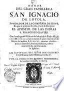 HONOR DEL GRAN PATRIARCA SAN IGNACIO DE LOYOLA, FVNDADOR DE LA COMPAÑIA DE IESVS, En que se propone su vida, y la de su Dicipulo EL APOSTOL DE LAS INDIAS S. FRANCISCO XAVIER