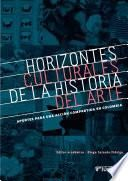 Horizontes culturales de la historia del arte: aportes para una acción compartida en Colombia