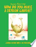 How Do You Make A Dragon Laugh?