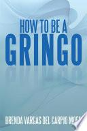 How to Be a Gringo