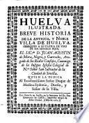 Huelva ilustrada. Breve historia de la antigua y noble villa de Huelva (etc.)